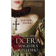 Zajatec osudů Dcera magistra Kelleyho - Kniha