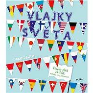 Vlajky světa: Knížka plná aktivit: hádanky, kvízy, zajímavosti - Kniha