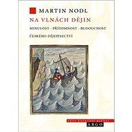 Na vlnách dějin: Minulost, přítomnost a budoucnost českého dějepisectví - Kniha