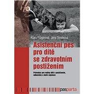 Asistenční pes pro dítě se zdravotním postižením: Průvodce pro rodiny dětí s postižením, odborníky a - Kniha