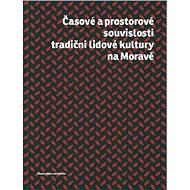 Časové a prostorové souvislosti tradiční lidové kultury na Moravě - Kniha