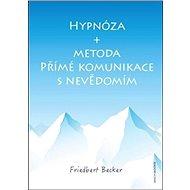 Hypnóza + metoda: Přímé komunikace s nevědomím - Kniha