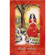 Rudý měsíc: Jak chápat a používat tvůrčí, sexuální a spirituální dary menstruačního cyklu - Kniha