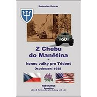 Z Chebu do Manětína Konec války pro Trident: Osvobození 1945 - Kniha