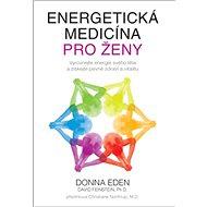 Energetická medicína pro ženy: Vyrovnejte energie svého těla a získejte pevné zdraví a vitalitu - Kniha