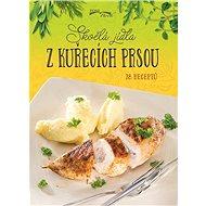 Skvelá jídla z kurecích prsou - Kniha