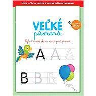 Veľké písmená: Najlepší spôsob ako sa naučiť písať písmená - Kniha