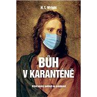 Bůh v karanténě: Křesťanský pohled na pandemii - Kniha