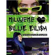 Milujeme Billie Eilish: Její život. Její hudba. Její příběh. - Kniha