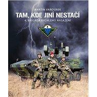 Tam, kde jiní nestačí: 4. brigáda rychlého nasazení - Kniha