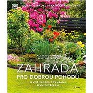 Zahrada pro dobrou pohodu: Jak přizpůsobit zahradu svým potřebám - Kniha
