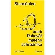 Slunečnice aneb Rukověť malého zahradníka - Kniha