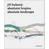 Jiří Kubový Absolutní krajina / Absolute Landscape - Kniha