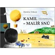 Kamil - malíř snů: Vaškovy dobrodružné výpravy do obrazů malíře Kamila Lhotáka - Kniha