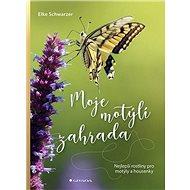 Moje motýlí zahrada: Nejlepší rostliny pro motýly a housenky - Kniha