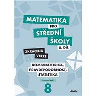 Matematika pro střední školy 8.díl Zkrácená verze: Kombinatorika, pravděpodobnost, statistika - Kniha