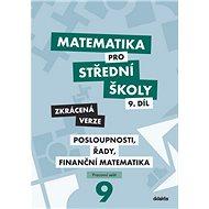 Matematika pro střední školy 9.díl Zkrácená verze: Posloupnosti, řady, finanční matematika - Kniha