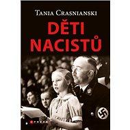 Děti nacistů: Synové a dcery Himmlera, Göringa, Hösse, Mengeleho a dalších – život s tíživým o - Kniha