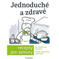 Jednoduché a zdravé recepty pro seniory - Kniha