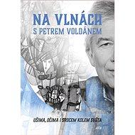 Na vlnách s Petrem Voldánem: Ušima, očima i srdcem kolem světa - Kniha