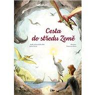 Cesta do středu Země: Podle jedinečného díla Julese Verna - Kniha