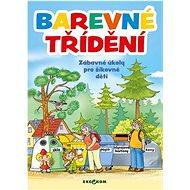Barevné třídění Zábavné a úkoly pro šikovné děti Ekokom - Kniha