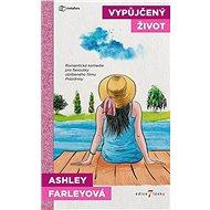 Vypůjčený život: Dvě přítelkyně na cestě za štěstím... protože na to být šťastná není - Kniha
