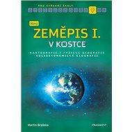 Nový zeměpis v kostce pro SŠ I.: Kartografie Fyzická geografie Socioekonomická geografie - Kniha