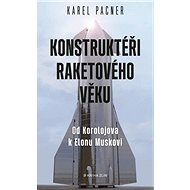 Konstruktéři raketového věku: Od Koroljova k Elonu Muskovi - Kniha