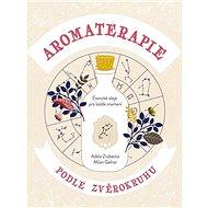 Aromaterapie podle zvěrokruhu: Éterické oleje pro každé znamení - Kniha