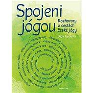 Spojeni jógou: Rozhovory o cestách české jógy - Kniha