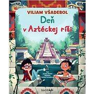 Viliam Všadebol Deň v Aztéckej ríši - Kniha