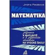 Matematika příprava k maturitě: k přijímacím zkouškám na vysoké školy - Kniha