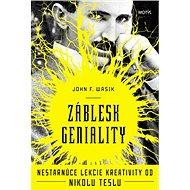 Záblesky geniality: Nestarnúce lekcie kreativity od Nikolu Teslu