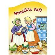 Hrnečku, vař! - Kniha