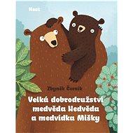 Velká dobrodružství medvěda Nedvěda a medvídka Mišky - Kniha