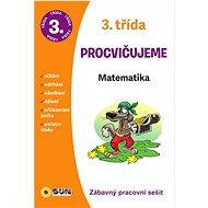 3. třída Procvičujeme Matematika: Zábavný pracovní sešit - Kniha