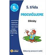 5. třída Procvičujeme Diktáty: Zábavný pracovní sešit - Kniha