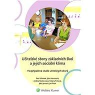 Učitelské sbory základních škol a jejich sociální klima: Vícepřípadová studie učitelských sborů - Kniha