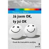 Já jsem OK, ty jsi OK: Úvod do transakční analýzy - Kniha