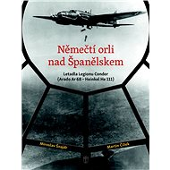 Němečtí orli nad Španělskem: Letadla Legionu Condor - Kniha