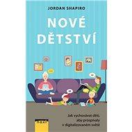 Nové dětství: Jak vychovávat děti, aby prospívaly v digitalizovaném světě - Kniha