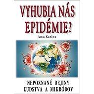 Vyhubia nás epidémie?: Nepoznané dejiny ľudstva a mikróbov