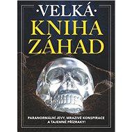 Velká kniha záhad: Paranormální jevy, mrazivé konspirace a tajemné přízraky! - Kniha