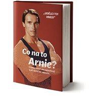 Co na to Arnie?: Citáty, které vás namotivují a při nichž se zapotíte. - Kniha