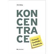 Koncentrace: Pozornost, soustředění, produktivita - Kniha