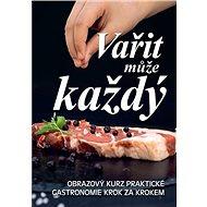 Vařit může každý: Obrazový kurz praktické gastronomie krok za krokem - Kniha