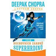 Sedm duchovních zákonů superhrdinů: Ovládnutí naší moci změnit svět - Kniha