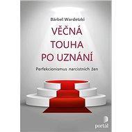 Věčná touha po uznání: Perfekcionismus narcistních žen - Kniha