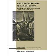 Víra a nevíra ve stínu továrních komínů: Náboženský život průmyslového dělnictva v českých zemích (1 - Kniha